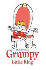 Grumpy Little King - Michel Streich