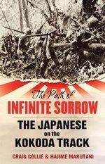 The Path of Infinite Sorrow : The Japanese on the Kokoda Track - Craig Collie