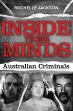 Inside Their Minds : Australian Criminals - Rochelle Jackson