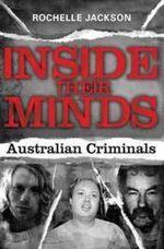 Inside Their Minds : Australian Criminals - Rochelle Jackson
