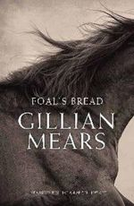Foal's Bread : Winner of 2012 Prime Minister's Literary Award for Fiction - Gillian Mears