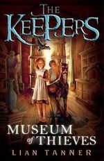 Museum of Thieves : The Keepers Trilogy Series : Book 1 - Lian Tanner