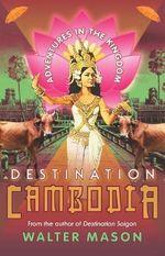 Destination Cambodia - Walter Mason