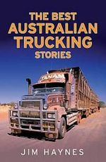 The Best Australian Trucking Stories - Jim Haynes