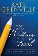 The Writing Book : A Practical Guide for Fiction Writers - Kate Grenville