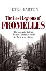 The Lost Legions of Fromelles : The true story of the most dramatic battle in Australia's history - Peter Barton