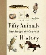Fifty Animals that changed the Course of History - Eric Chaline
