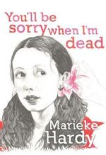 You'll Be Sorry When I'm Dead - Marieke Hardy