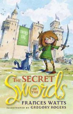 The Secret of the Swords : Sword Girl Series : Book 1 - Frances Watts