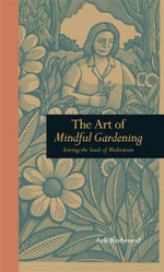 The Art of Mindful Gardening : Sowing the Seeds of Meditation - Ark Redwood