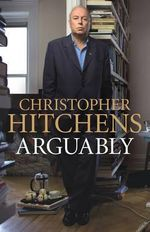 Arguably : Essays - Christopher Hitchens