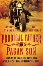 Prodigal Father, Pagan Son : Growing up Inside the Dangerous World of the Pagans Motorcycle Club - Anthony Menginie