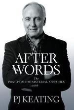 After Words : Post-Prime Ministerial Speeches - Paul Keating