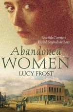 Abandoned Women : Scottish Convicts Exiled Beyond the Seas - Lucy Frost
