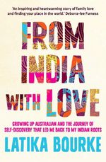 From India with Love - Signed Copies Available!* : Growing up Australian and the journey of self-discovery that led me back to my Indian roots - Latika Bourke