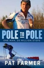 Pole to Pole : One Man, 20 Million Steps - Pat Farmer
