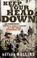 Keep Your Head Down : One commando's brutally honest account of fighting in Afghanistan - Nathan Mullins