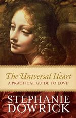 The Universal Heart : A Practical Guide to Love - Stephanie Dowrick