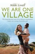 We Are One Village  : The inspiring true story of an African community's impact on a young Australian girl - Nikki Lovell