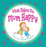 What Makes My Mum Happy - Tania Cox