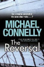 The Reversal : Detective Harry Bosch Series : Book 16 - Michael Connelly