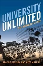 University Unlimited : The Monash Story - Graeme Davison