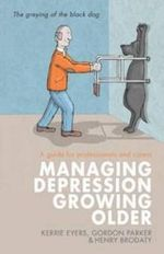 Managing Depression Growing Older : A Guide for Professionals and Carers - Kerrie Eyers