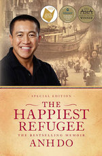 The Happiest Refugee : A Memoir - Anh Do