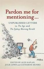 Pardon Me for Mentioning... : Unpublished Letters to The Age and The Sydney Morning Herald