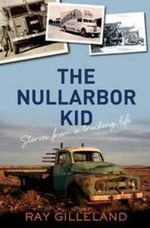 The Nullarbor Kid : Stories from My Trucking Life - Ray Gilleland