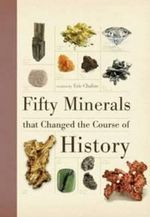 Fifty Minerals That Changed the Course of History - Eric Chaline