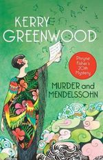 Murder and Mendelssohn : A Phryne Fisher Mystery : Book 20 - Kerry Greenwood