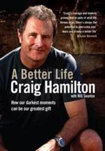 A Better Life : How Our Darkest Moments Can be Our Greatest Gift - Craig Hamilton