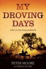 My Droving Days : Life on the Long Paddock - Peter Moore
