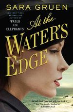 At the Water's Edge : New Sara Gruen Novel - Sara Gruen