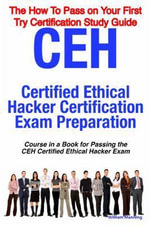 CEH Certified Ethical Hacker Certification Exam Preparation Course in a Book for Passing the CEH Certified Ethical Hacker Exam : The 'How to Pass on Yo - William Manning