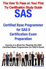 SAS Certified Base Programmer for SAS 9 Certification Exam Preparation Course in a Book for Passing the SAS Certified Base Programmer for SAS 9 Exam - William Manning