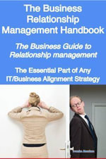 The Business Relationship Management Handbook : The Business Guide to Relationship Management - The Essential Part of Any IT/Business Alignment Strateg - Ivanka Menken