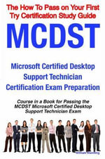 MCDST Microsoft Certified Desktop Support Technician Certification Exam Preparation Course in a Book for Passing the MCDST Microsoft Certified Desktop - William Manning