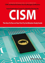CISM Certified Information Security Manager Certification Exam Preparation Course in a Book for Passing the CISM Exam - The How To Pass on Your First - William Manning