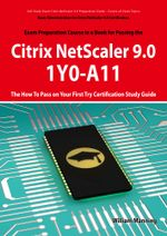 Basic Administration for Citrix NetScaler 9.0 : 1Y0-A11 Exam Certification Exam Preparation Course in a Book for Passing the Basic Administration for C - William Manning
