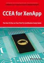 CCEA for XenApp Exam Certification Exam Preparation Course in a Book for Passing the CCEA for XenApp Exam - The How To Pass on Your First Try Certific - William Manning