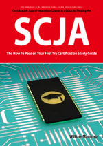 SCJA Exam Certification Exam Preparation Course in a Book for Passing the SCJA CX-310-019 Exam - The How To Pass on Your First Try Certification Study - William Manning