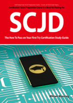 SCJD Exam Certification Exam Preparation Course in a Book for Passing the SCJD Exam - The How To Pass on Your First Try Certification Study Guide - William Manning
