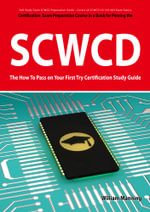 SCWCD Exam Certification Exam Preparation Course in a Book for Passing the SCWCD CX-310-083 Exam - The How To Pass on Your First Try Certification Stu - William Manning