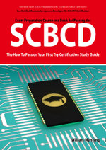 Scbcd Sun Certified Business Component Developer CX-310-091 Exam Certification Exam Preparation Course in a Book for Passing the Scbcd Exam - The How - William Manning