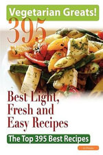 Vegetarian Greats : The Top 395 Best Light, Fresh and Easy Recipes - Delicious Great Food for Good Health and Smart Living - Jo Franks