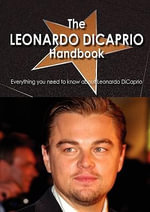 The Leonardo DiCaprio Handbook - Everything You Need to Know About Leonardo DiCaprio - Adrienne Peery