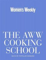 The AWW Cooking School : Learning to Cook Step-By-Step : Australian Women's Weekly