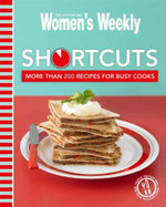 AWW Shortcuts : More Than 200 Recipes for Busy Cooks : Australian Women's Weekly - Australian Women's Weekly
